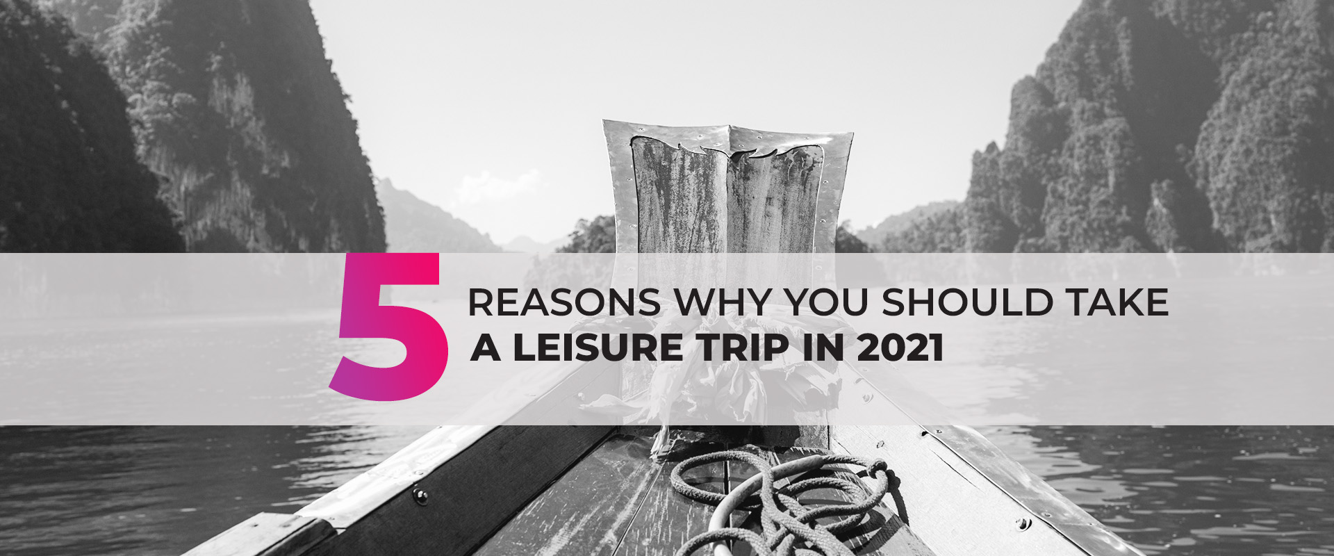 5 reasons why you should take a leisure trip in 2021